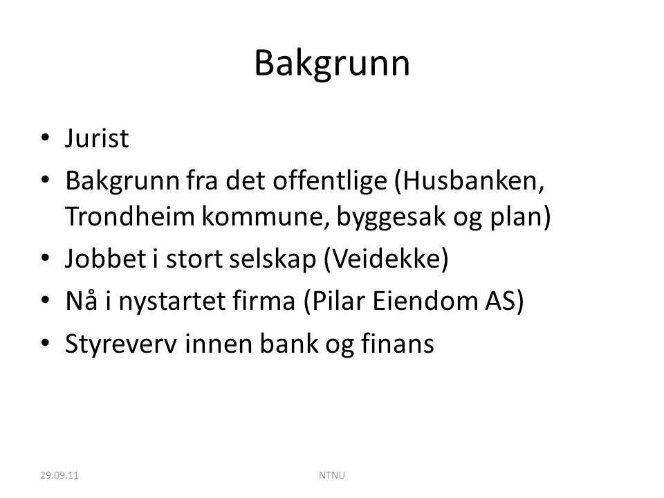 Bakgrunn Jurist. Bakgrunn fra det offentlige (Husbanken, Trondheim kommune, byggesak og plan) Jobbet i stort selskap (Veidekke)