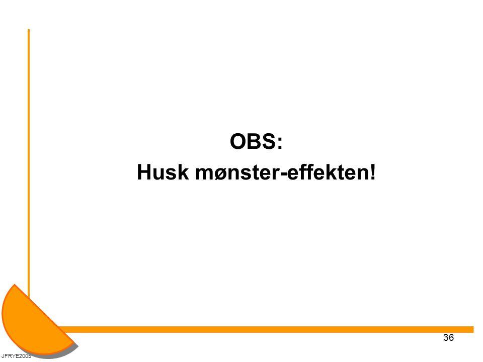 OBS: Husk mønster-effekten!