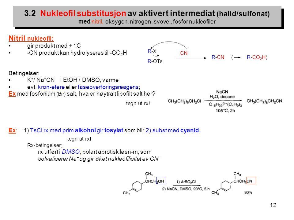 3.2 Nukleofil substitusjon av aktivert intermediat (halid/sulfonat) med nitril, oksygen, nitrogen, svovel, fosfor nukleofiler