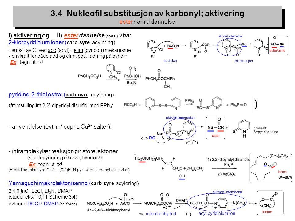 3.4 Nukleofil substitusjon av karbonyl; aktivering ester / amid dannelse
