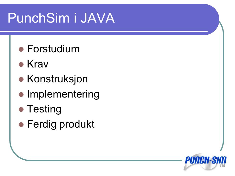 PunchSim i JAVA Forstudium Krav Konstruksjon Implementering Testing