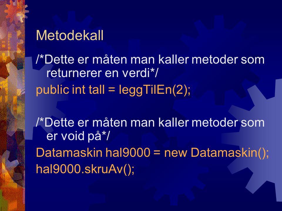 Metodekall /*Dette er måten man kaller metoder som returnerer en verdi*/ public int tall = leggTilEn(2);