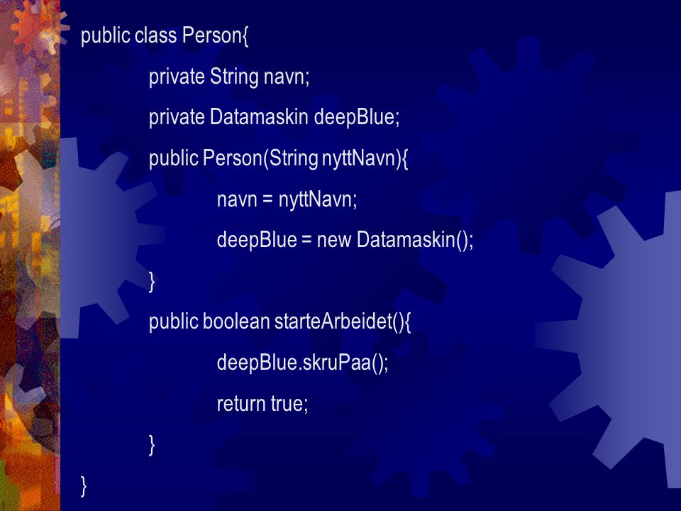 public class Person{ private String navn; private Datamaskin deepBlue; public Person(String nyttNavn){
