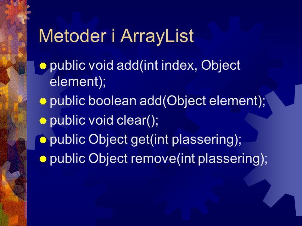 Metoder i ArrayList public void add(int index, Object element);