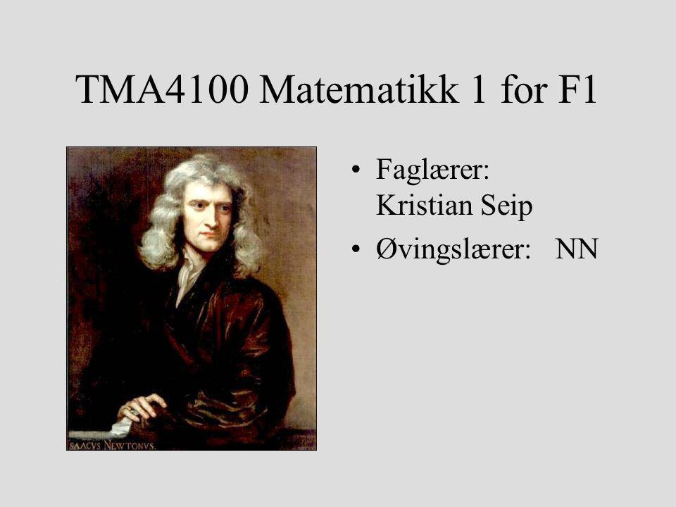 TMA4100 Matematikk 1 for F1 Faglærer: Kristian Seip Øvingslærer: NN