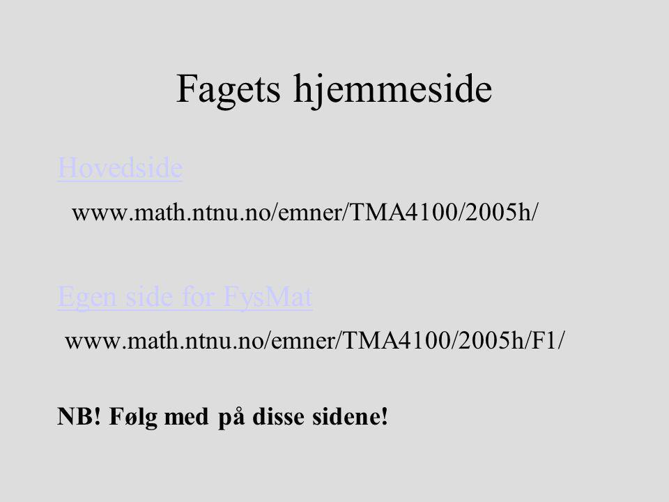 Fagets hjemmeside Hovedside www.math.ntnu.no/emner/TMA4100/2005h/