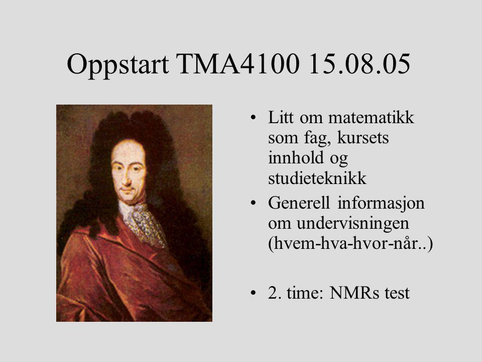Oppstart TMA4100 15.08.05 Litt om matematikk som fag, kursets innhold og studieteknikk. Generell informasjon om undervisningen (hvem-hva-hvor-når..)