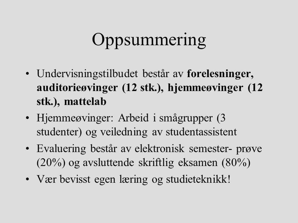 Oppsummering Undervisningstilbudet består av forelesninger, auditorieøvinger (12 stk.), hjemmeøvinger (12 stk.), mattelab.