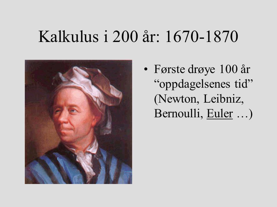 Kalkulus i 200 år: 1670-1870 Første drøye 100 år oppdagelsenes tid (Newton, Leibniz, Bernoulli, Euler …)