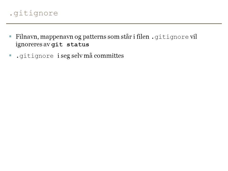 .gitignore Filnavn, mappenavn og patterns som står i filen .gitignore vil ignoreres av git status.