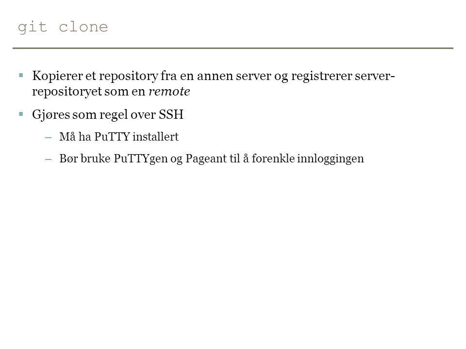 git clone Kopierer et repository fra en annen server og registrerer server- repositoryet som en remote.