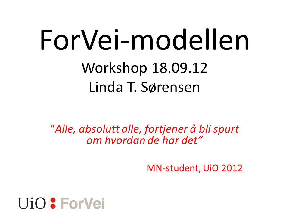 ForVei-modellen Workshop 18.09.12 Linda T. Sørensen