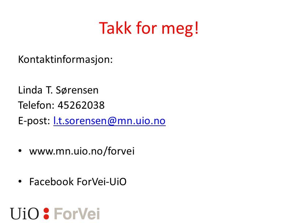 Takk for meg! Kontaktinformasjon: Linda T. Sørensen Telefon: 45262038