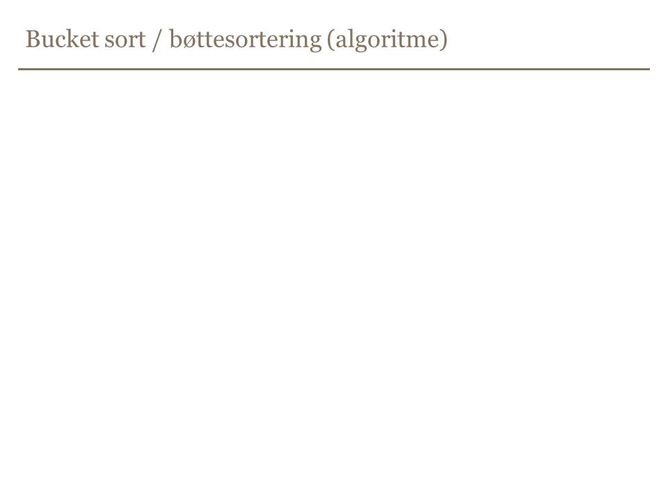 Bucket sort / bøttesortering (algoritme)