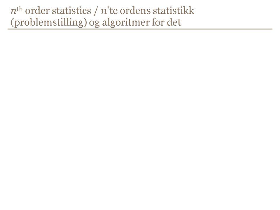 nth order statistics / n te ordens statistikk (problemstilling) og algoritmer for det