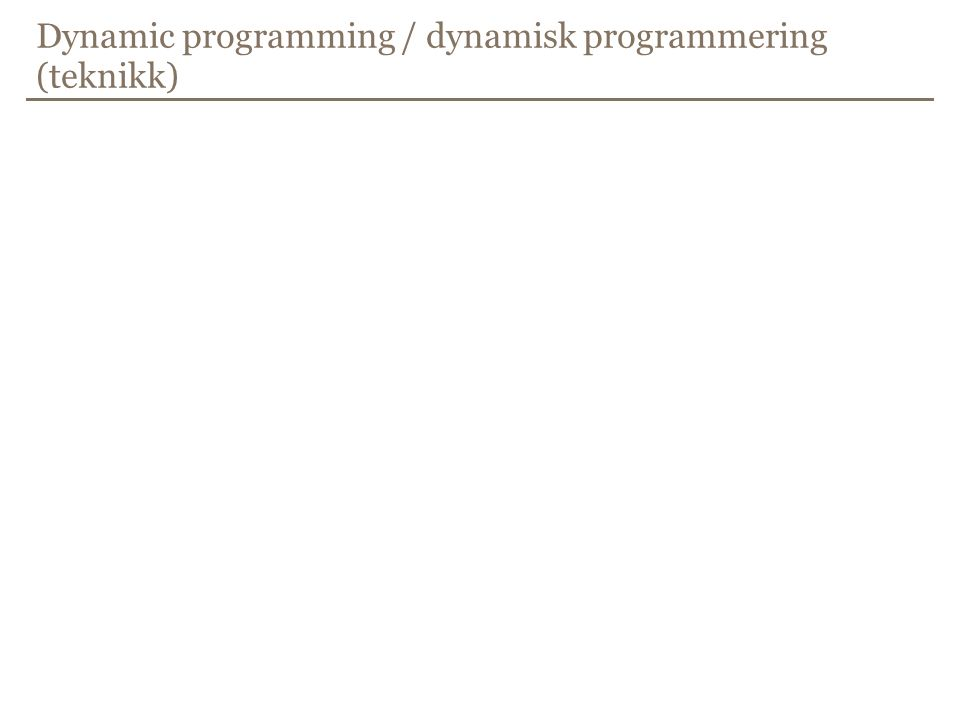 Dynamic programming / dynamisk programmering (teknikk)