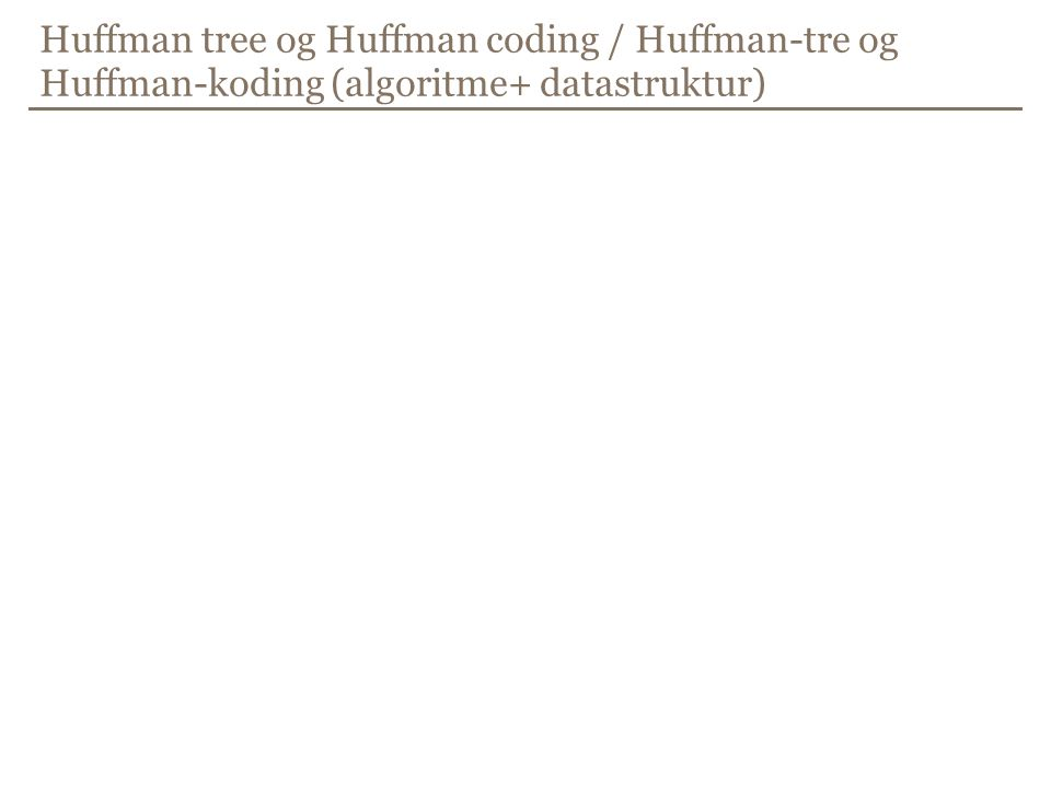Huffman tree og Huffman coding / Huffman-tre og Huffman-koding (algoritme+ datastruktur)