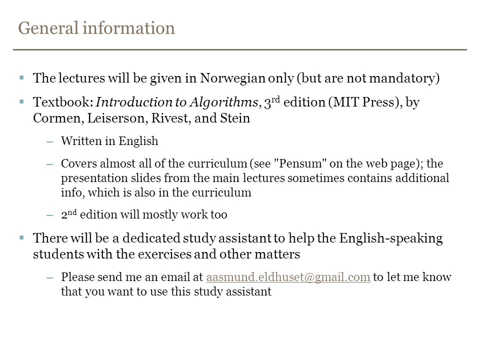 General information The lectures will be given in Norwegian only (but are not mandatory)