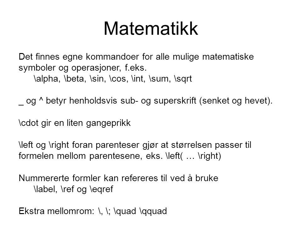Matematikk Det finnes egne kommandoer for alle mulige matematiske symboler og operasjoner, f.eks. \alpha, \beta, \sin, \cos, \int, \sum, \sqrt.