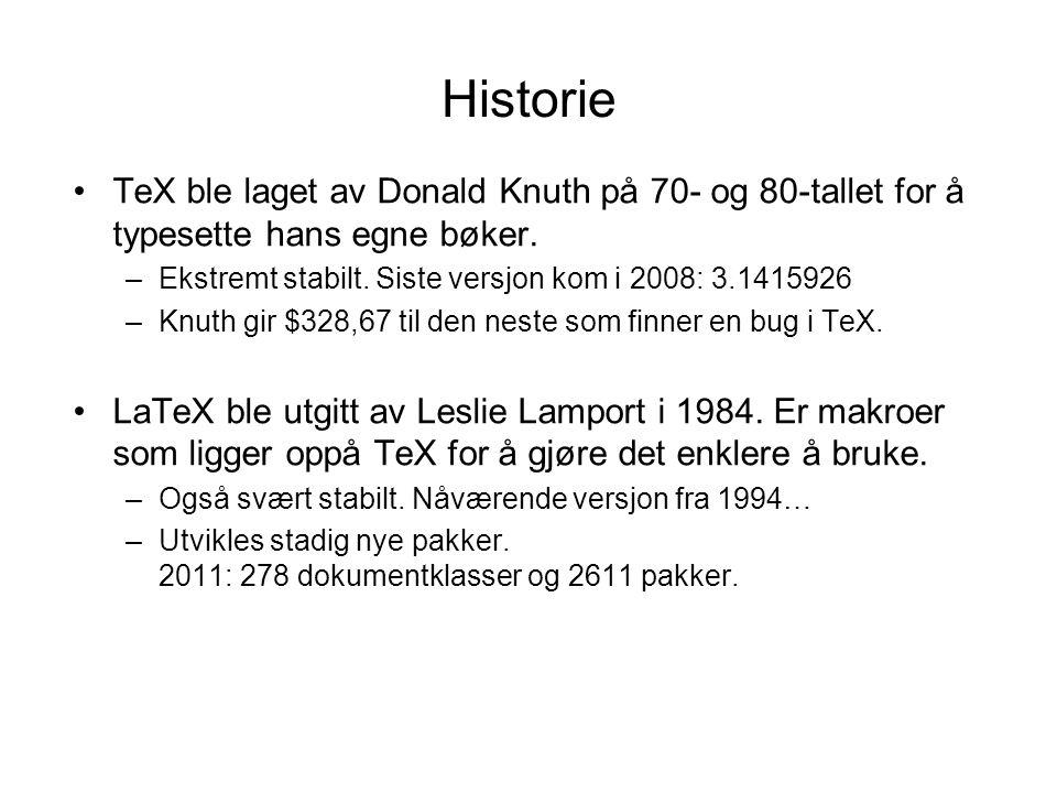 Historie TeX ble laget av Donald Knuth på 70- og 80-tallet for å typesette hans egne bøker. Ekstremt stabilt. Siste versjon kom i 2008: 3.1415926.