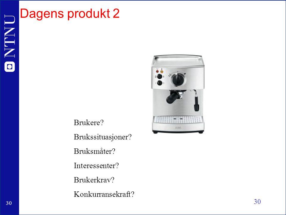 Dagens produkt 2 Brukere Brukssituasjoner Bruksmåter Interessenter