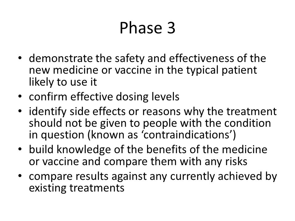 Phase 3 demonstrate the safety and effectiveness of the new medicine or vaccine in the typical patient likely to use it.