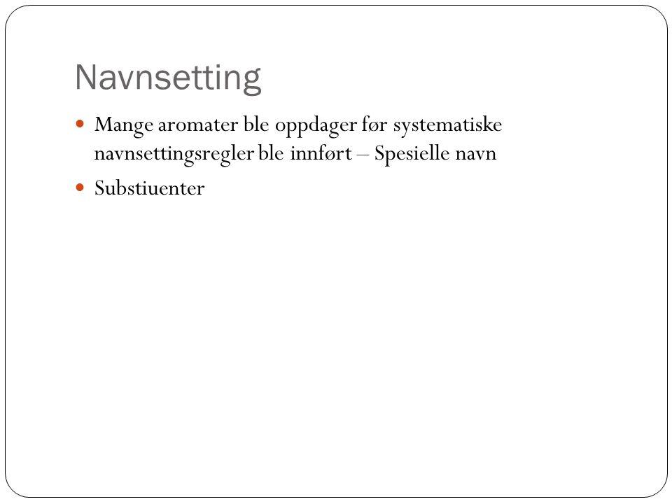 Navnsetting Mange aromater ble oppdager før systematiske navnsettingsregler ble innført – Spesielle navn.