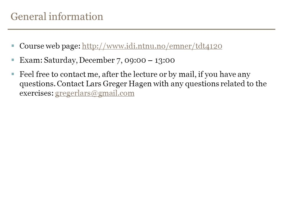 General information Course web page: http://www.idi.ntnu.no/emner/tdt4120. Exam: Saturday, December 7, 09:00 – 13:00.