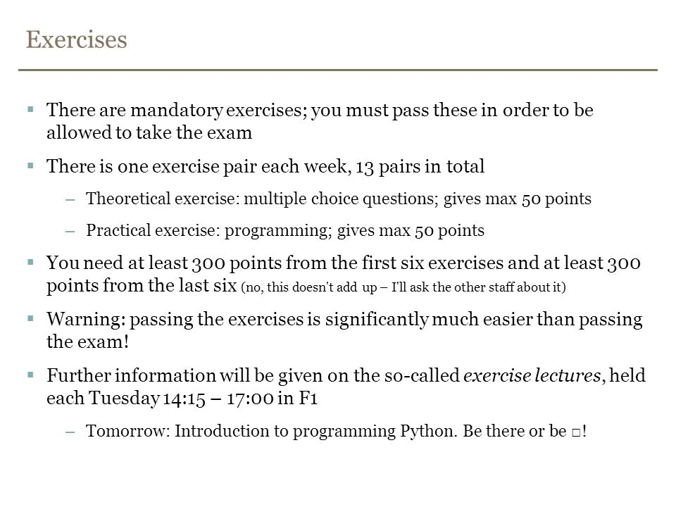 Exercises There are mandatory exercises; you must pass these in order to be allowed to take the exam.