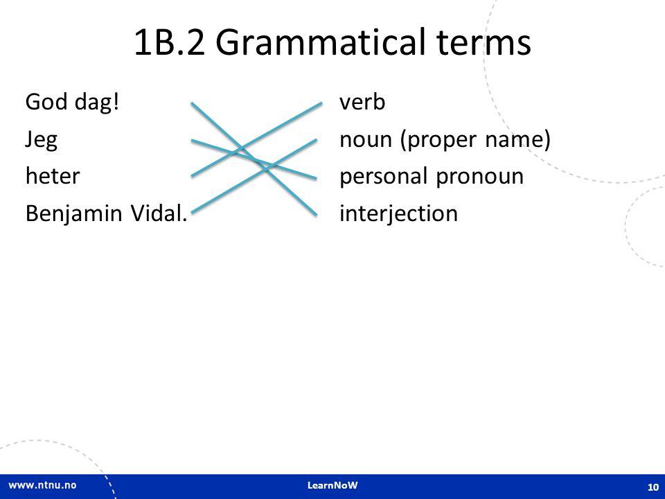 1B.2 Grammatical terms God dag! Jeg heter Benjamin Vidal.
