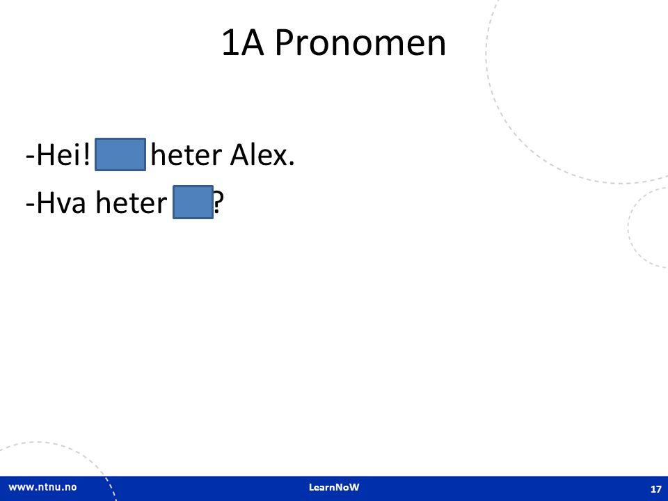 1A Pronomen Hei! Jeg heter Alex. Hva heter du