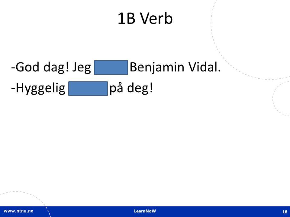 1B Verb God dag! Jeg heter Benjamin Vidal. Hyggelig å hilse på deg!