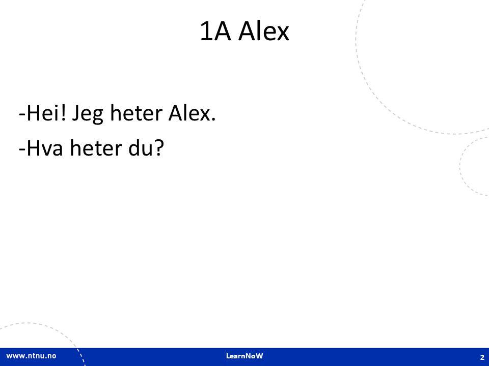 1A Alex Hei! Jeg heter Alex. Hva heter du