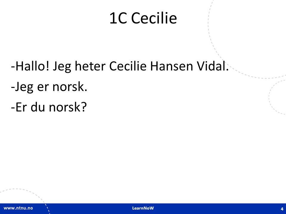 1C Cecilie Hallo! Jeg heter Cecilie Hansen Vidal. Jeg er norsk.