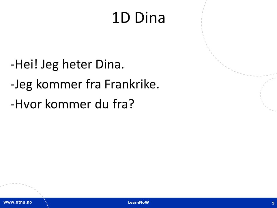 1D Dina Hei! Jeg heter Dina. Jeg kommer fra Frankrike.