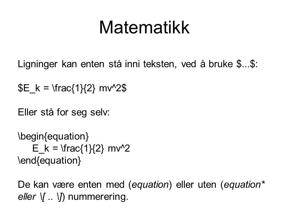 Matematikk Ligninger kan enten stå inni teksten, ved å bruke $...$: