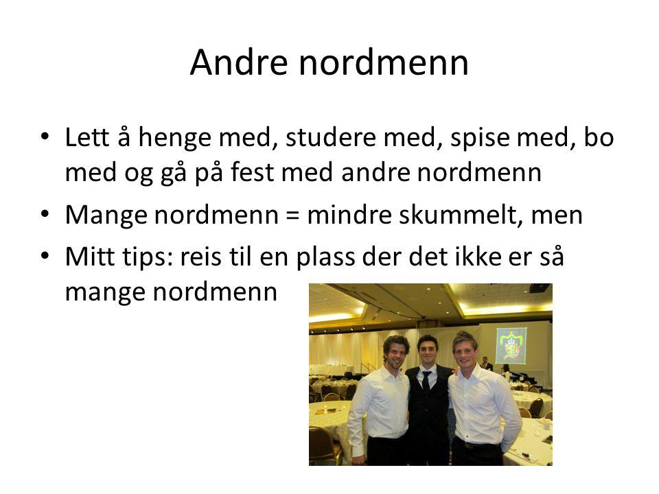 Andre nordmenn Lett å henge med, studere med, spise med, bo med og gå på fest med andre nordmenn. Mange nordmenn = mindre skummelt, men.