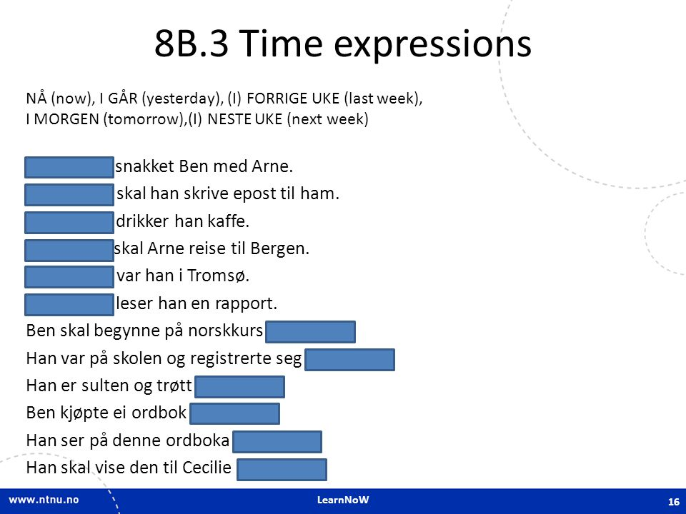 8B.3 Time expressions I går snakket Ben med Arne.