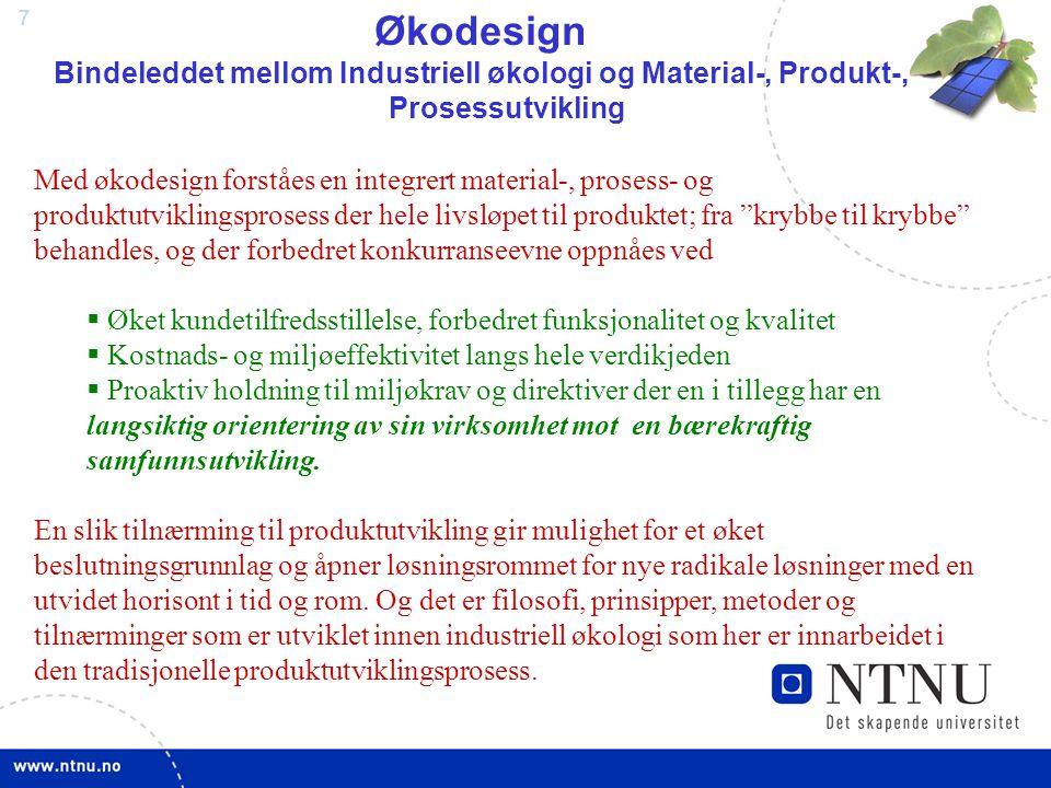 Økodesign Bindeleddet mellom Industriell økologi og Material-, Produkt-, Prosessutvikling.
