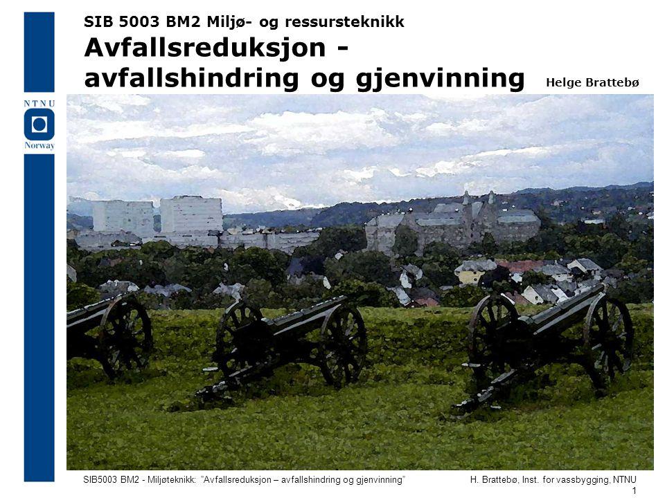 SIB 5003 BM2 Miljø- og ressursteknikk Avfallsreduksjon - avfallshindring og gjenvinning Helge Brattebø