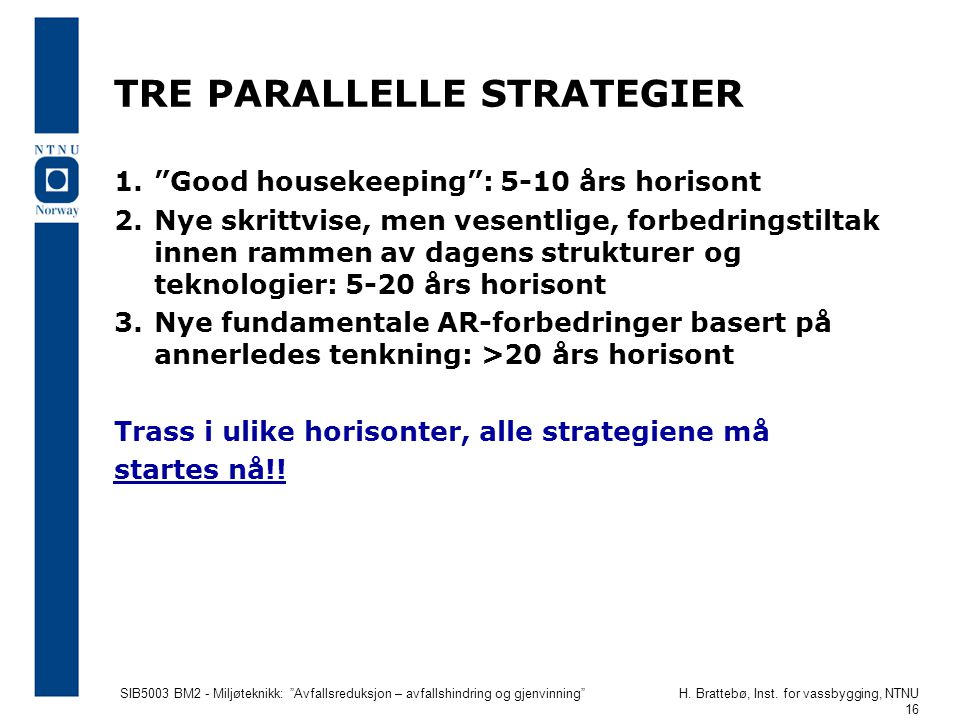 TRE PARALLELLE STRATEGIER
