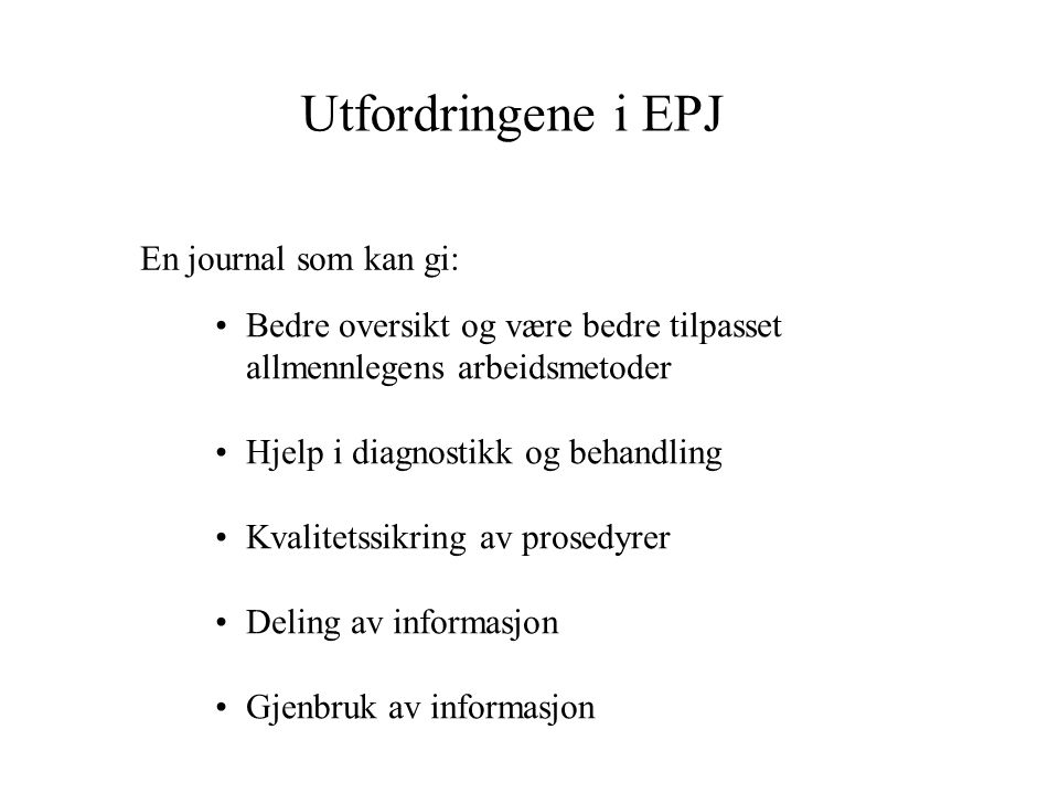 Utfordringene i EPJ En journal som kan gi: