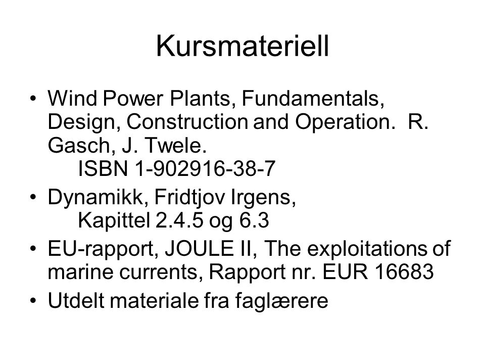 Kursmateriell Wind Power Plants, Fundamentals, Design, Construction and Operation. R. Gasch, J. Twele. ISBN 1-902916-38-7.