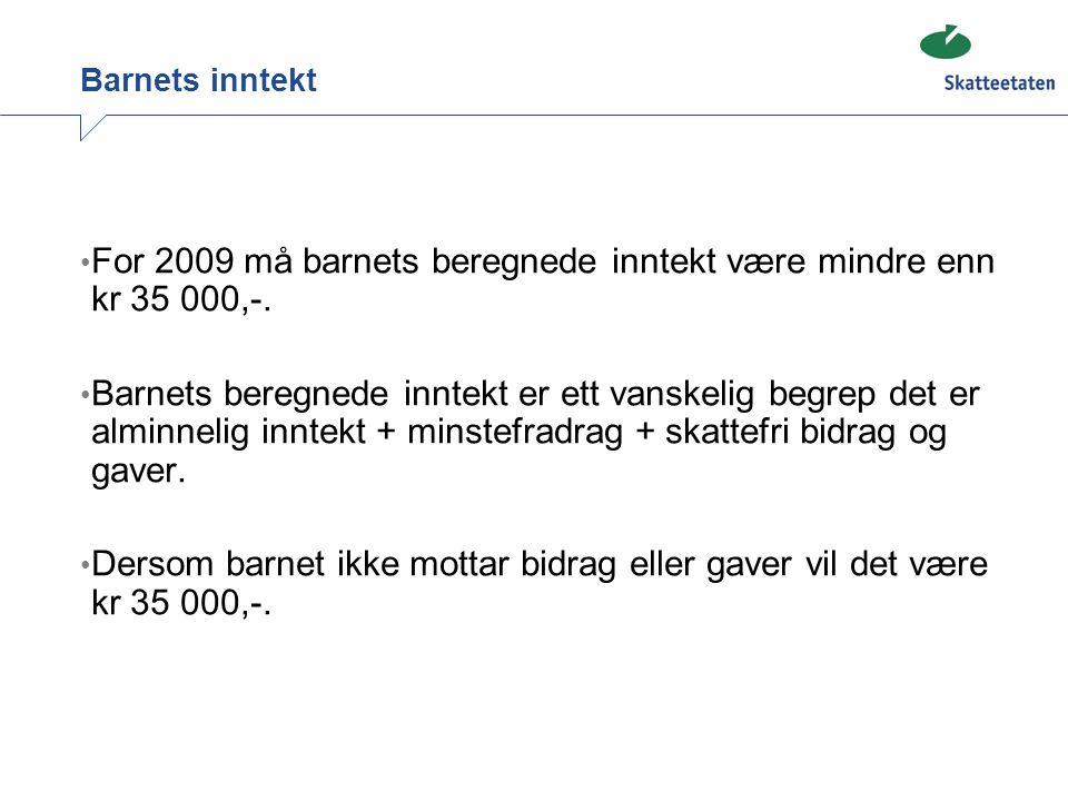 For 2009 må barnets beregnede inntekt være mindre enn kr 35 000,-.