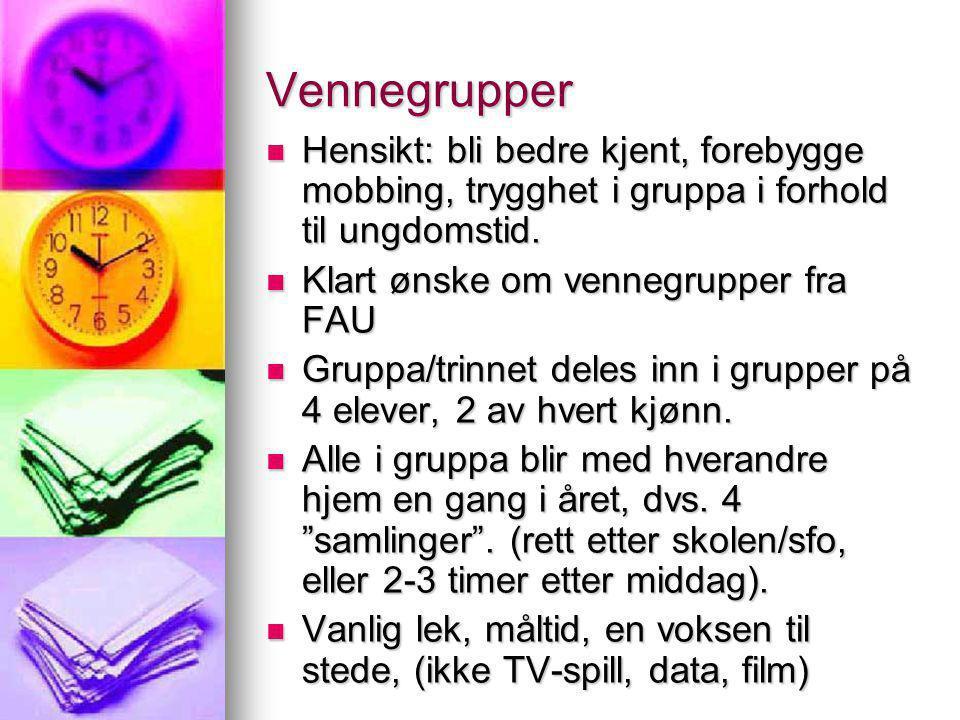 Vennegrupper Hensikt: bli bedre kjent, forebygge mobbing, trygghet i gruppa i forhold til ungdomstid.