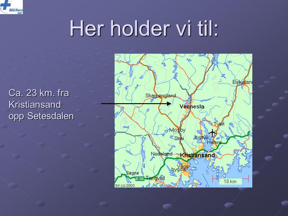 Her holder vi til: Ca. 23 km. fra Kristiansand opp Setesdalen