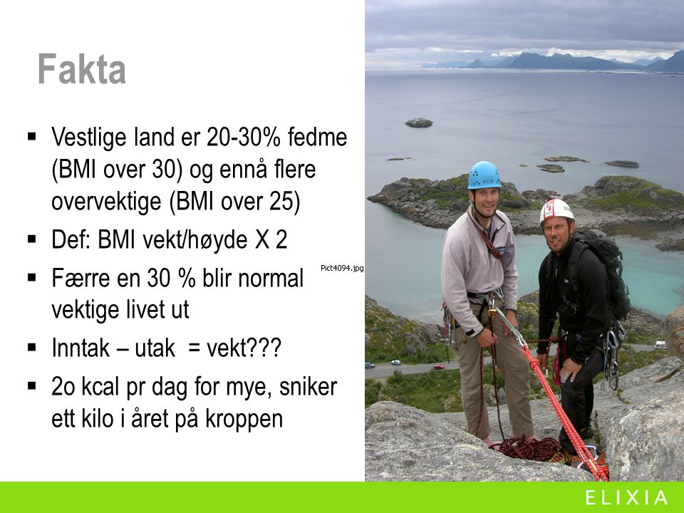 Fakta Vestlige land er 20-30% fedme (BMI over 30) og ennå flere overvektige (BMI over 25) Def: BMI vekt/høyde X 2.