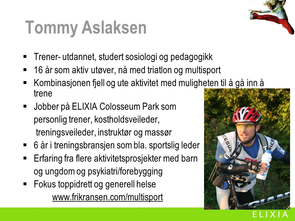 Tommy Aslaksen Trener- utdannet, studert sosiologi og pedagogikk
