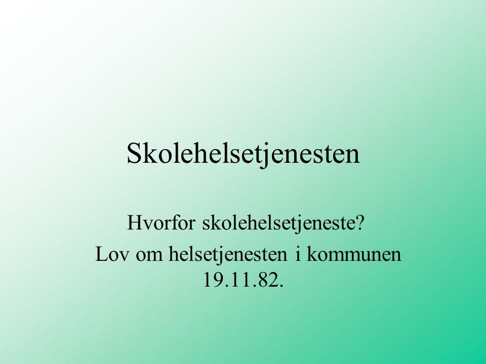 Hvorfor skolehelsetjeneste Lov om helsetjenesten i kommunen 19.11.82.