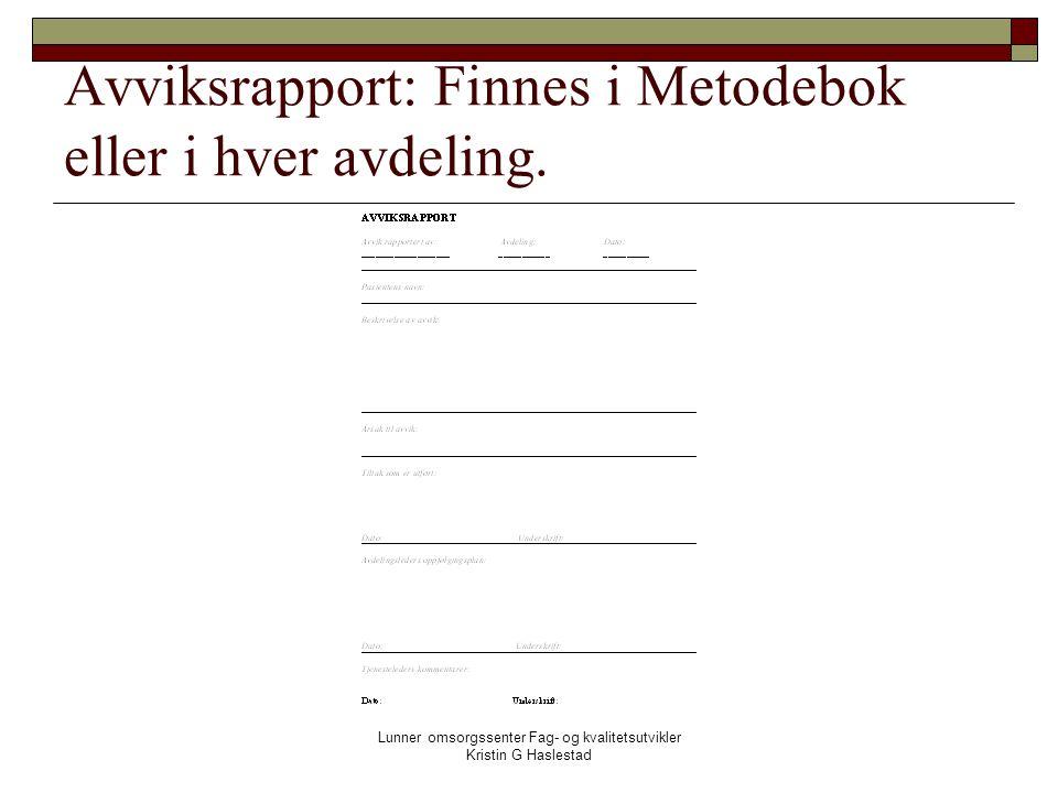 Avviksrapport: Finnes i Metodebok eller i hver avdeling.